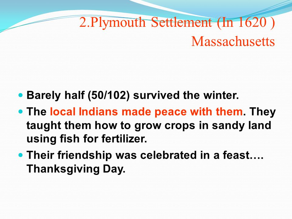 2.Plymouth Settlement (In 1620 ) Massachusetts Barely half (50/102) survived the winter.