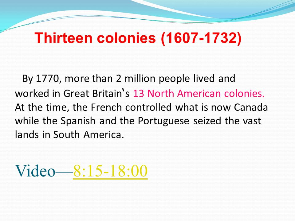 By 1770, more than 2 million people lived and worked in Great Britain ' s 13 North American colonies. At the time, the French controlled what is now C