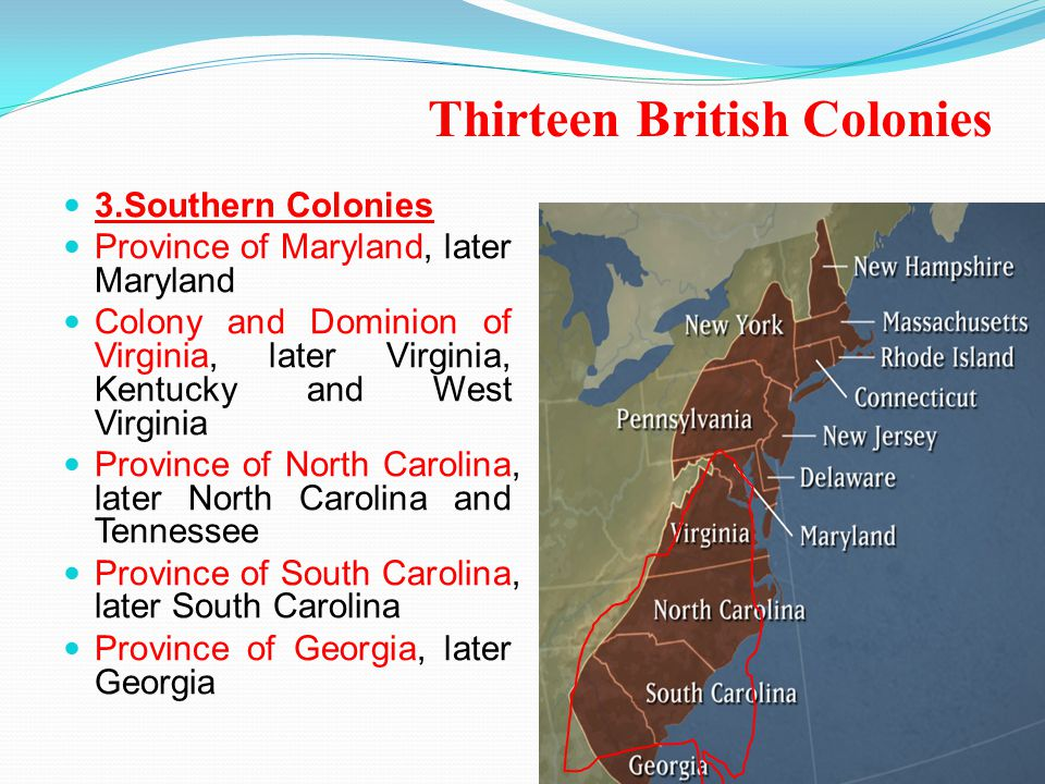 Thirteen British Colonies 3.Southern Colonies Province of Maryland, later Maryland Colony and Dominion of Virginia, later Virginia, Kentucky and West