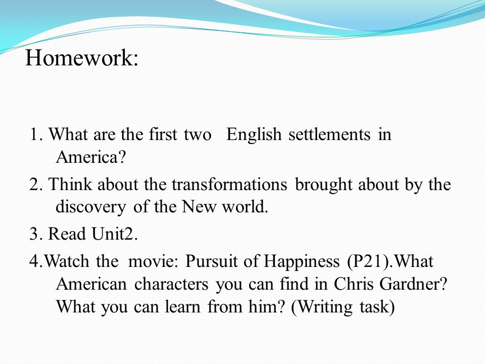 Homework: 1. What are the first two English settlements in America.