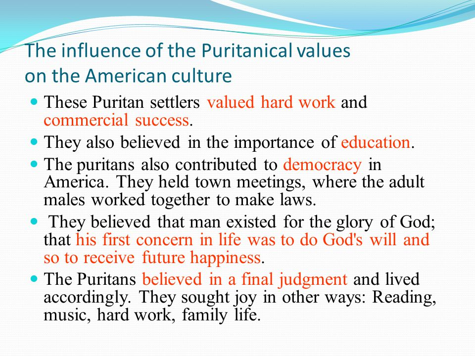 The influence of the Puritanical values on the American culture These Puritan settlers valued hard work and commercial success.
