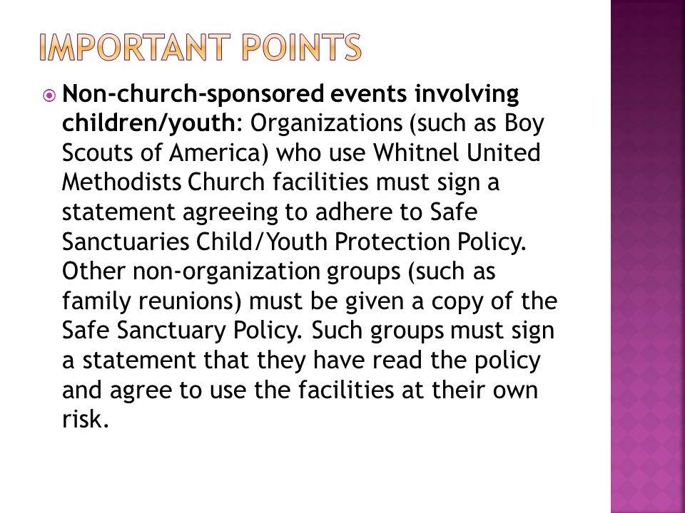  Non-church-sponsored events involving children/youth: Organizations (such as Boy Scouts of America) who use Whitnel United Methodists Church facilities must sign a statement agreeing to adhere to Safe Sanctuaries Child/Youth Protection Policy.