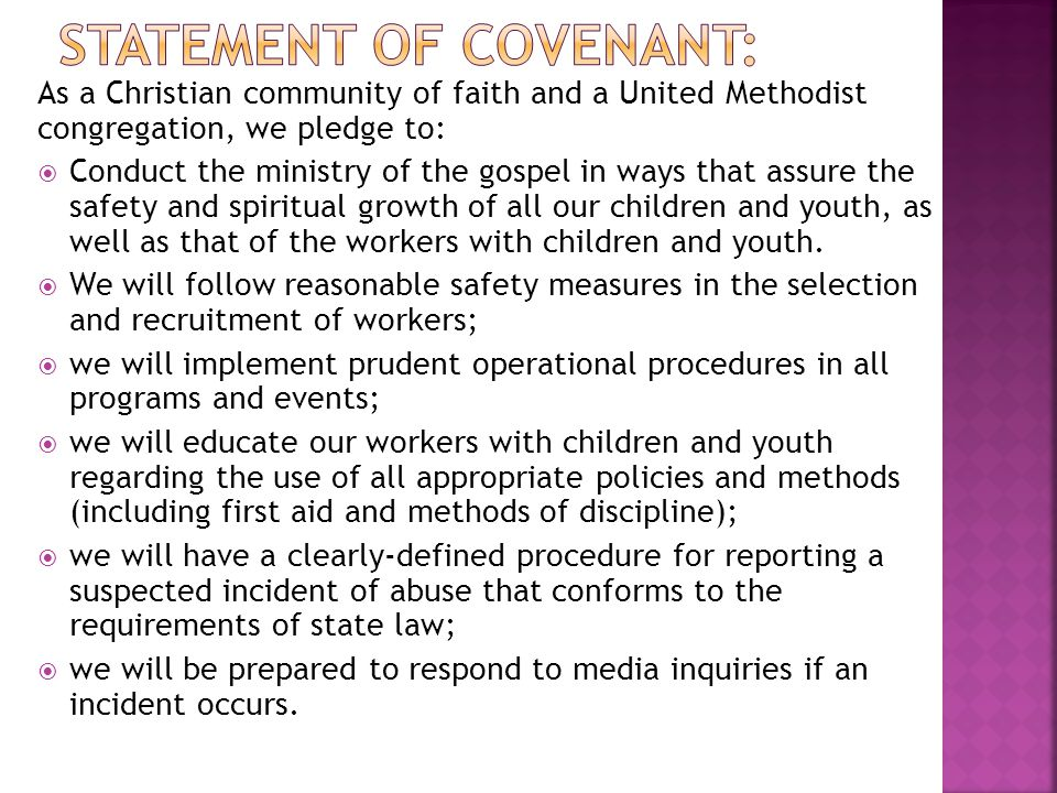 As a Christian community of faith and a United Methodist congregation, we pledge to:  Conduct the ministry of the gospel in ways that assure the safe