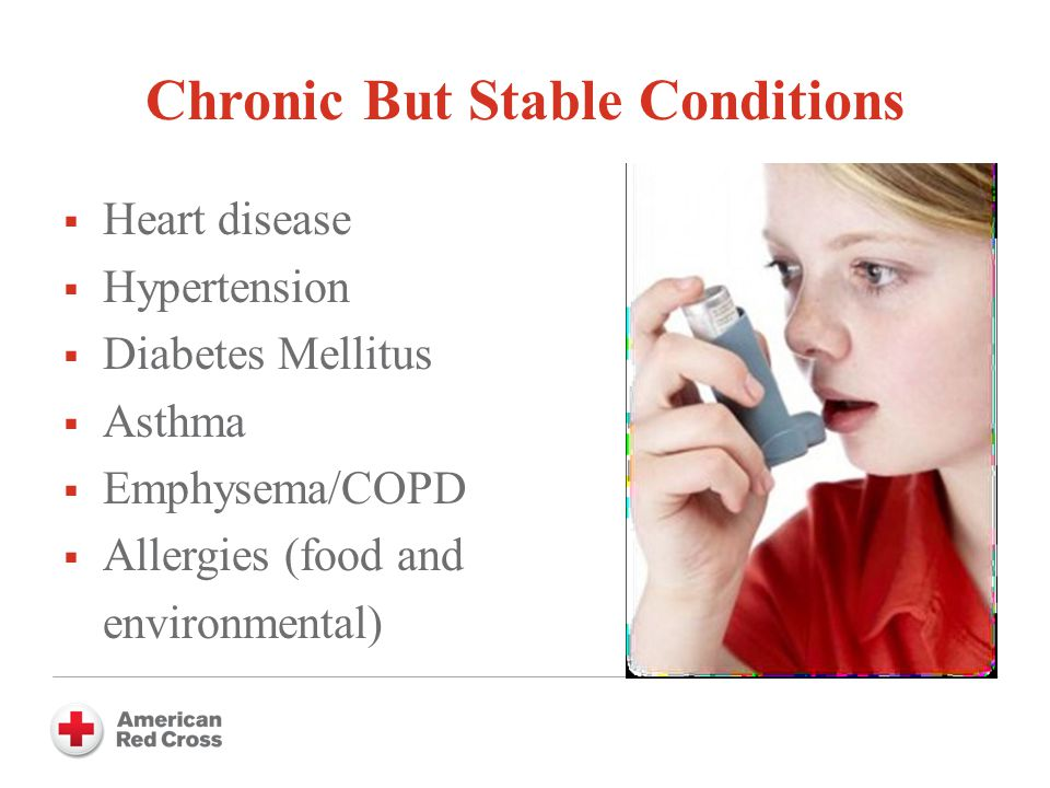 Chronic But Stable Conditions  Heart disease  Hypertension  Diabetes Mellitus  Asthma  Emphysema/COPD  Allergies (food and environmental)
