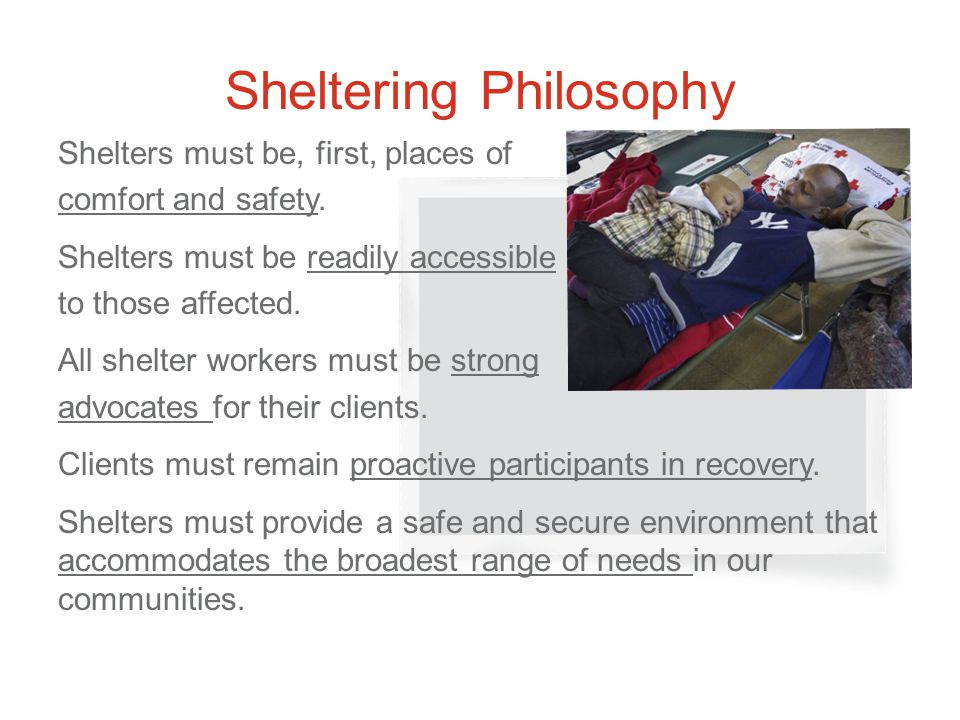 Sheltering Philosophy Shelters must be, first, places of comfort and safety.