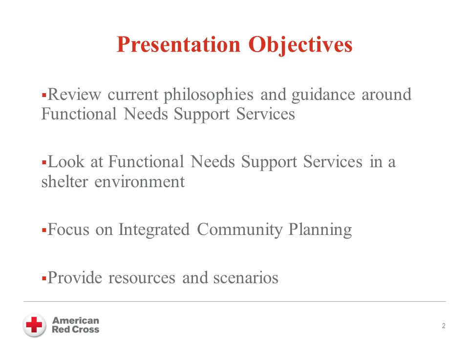 Presentation Objectives  Review current philosophies and guidance around Functional Needs Support Services  Look at Functional Needs Support Services in a shelter environment  Focus on Integrated Community Planning  Provide resources and scenarios 2