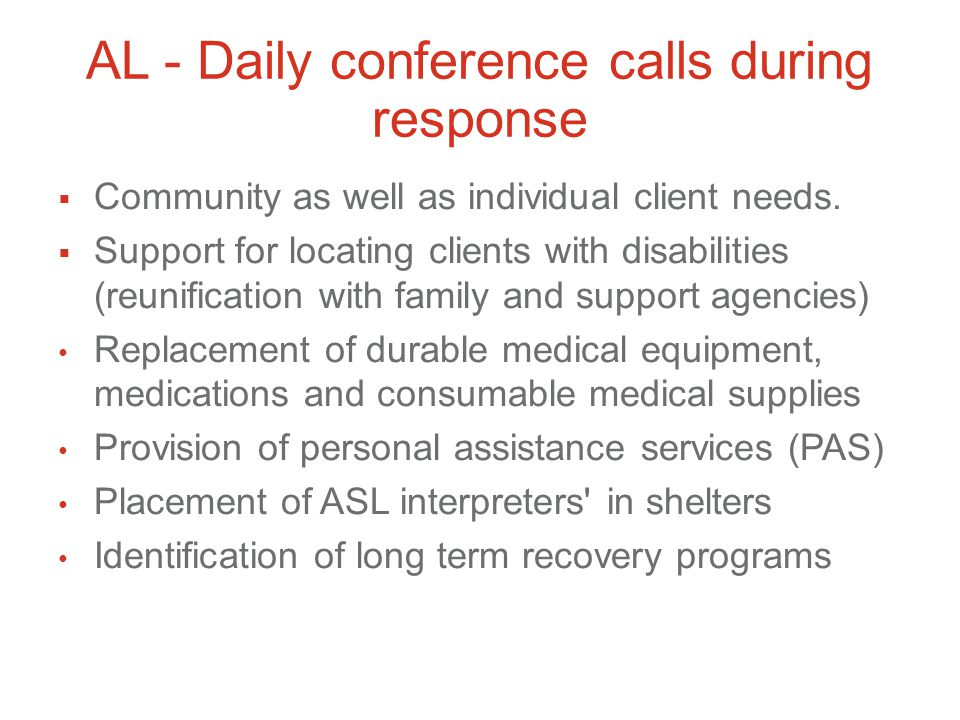 AL - Daily conference calls during response  Community as well as individual client needs.