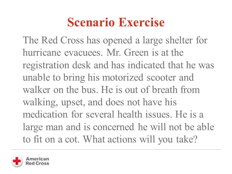 Scenario Exercise The Red Cross has opened a large shelter for hurricane evacuees.