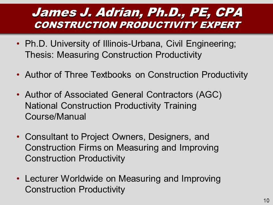 James J. Adrian, Ph.D., PE, CPA CONSTRUCTION PRODUCTIVITY EXPERT Ph.D.