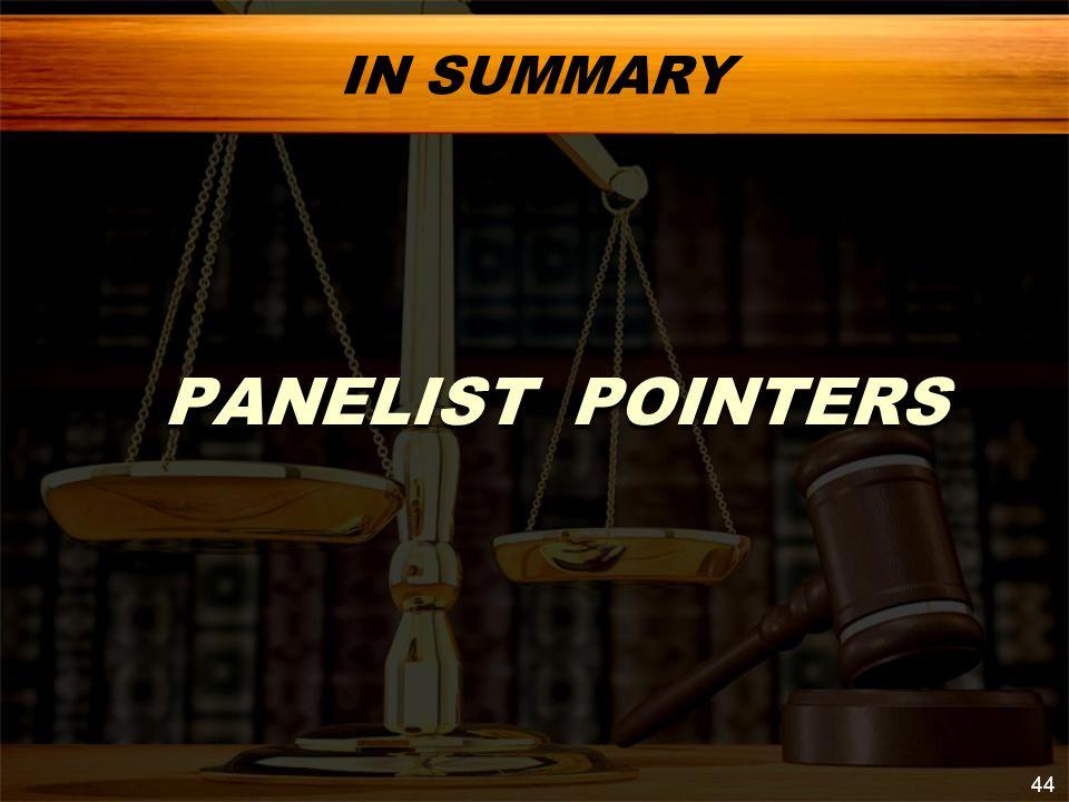 IN SUMMARY PANELIST POINTERS PANELIST POINTERS 44
