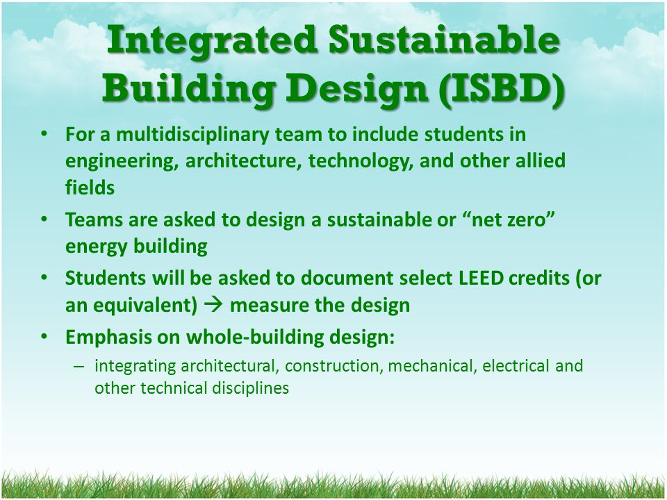 Integrated Sustainable Building Design (ISBD) For a multidisciplinary team to include students in engineering, architecture, technology, and other all
