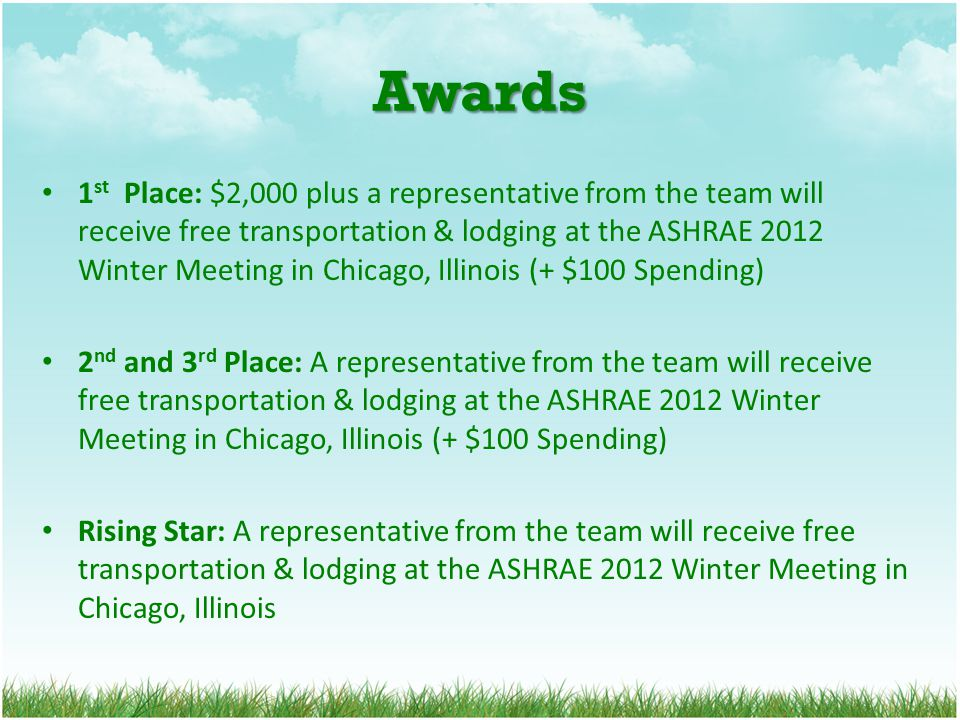 Awards 1 st Place: $2,000 plus a representative from the team will receive free transportation & lodging at the ASHRAE 2012 Winter Meeting in Chicago,