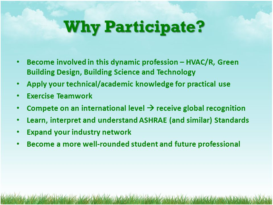 Why Participate? Become involved in this dynamic profession – HVAC/R, Green Building Design, Building Science and Technology Apply your technical/acad