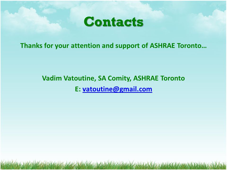 Contacts Thanks for your attention and support of ASHRAE Toronto… Vadim Vatoutine, SA Comity, ASHRAE Toronto E: vatoutine@gmail.comvatoutine@gmail.com