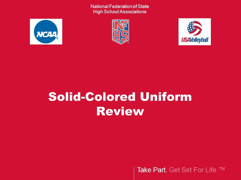 Take Part. Get Set For Life.™ National Federation of State High School Associations Solid-Colored Uniform Review