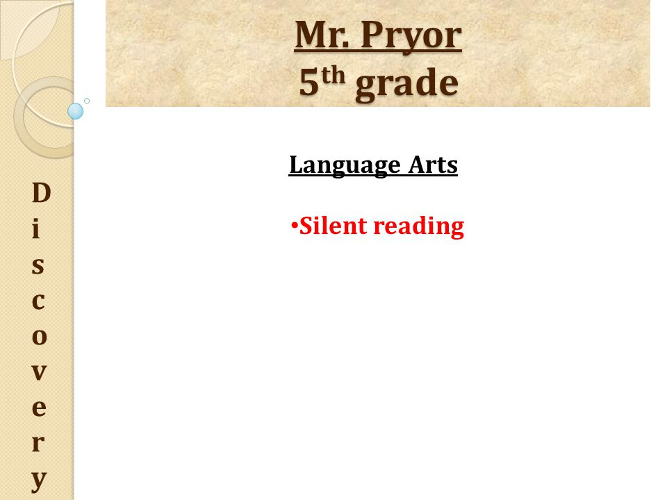 Mr. Pryor 5 th grade DiscoveryDiscovery Language Arts Silent reading