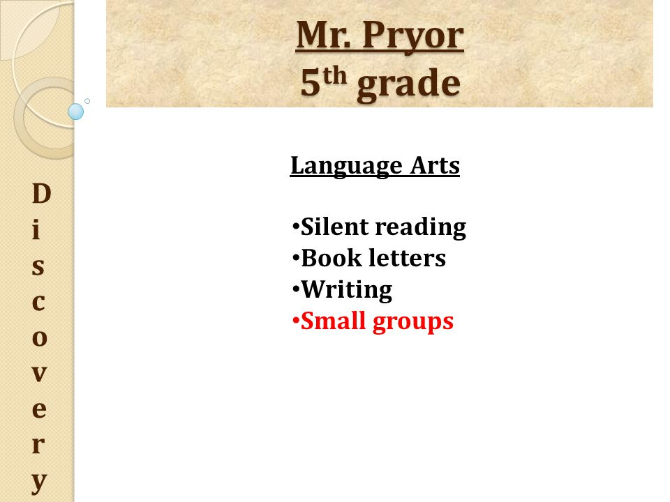 Mr. Pryor 5 th grade DiscoveryDiscovery Language Arts Silent reading Book letters Writing Small groups
