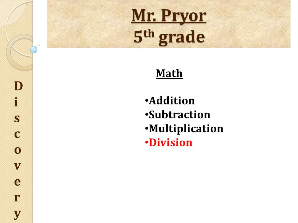 Mr. Pryor 5 th grade DiscoveryDiscovery Math Addition Subtraction Multiplication Division