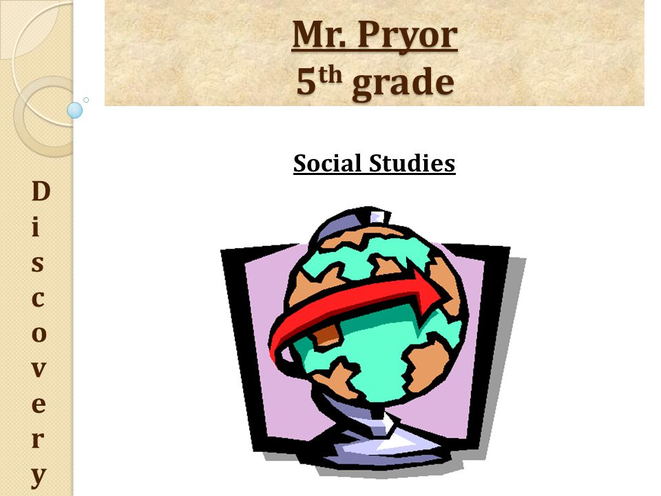 Mr. Pryor 5 th grade DiscoveryDiscovery Social Studies