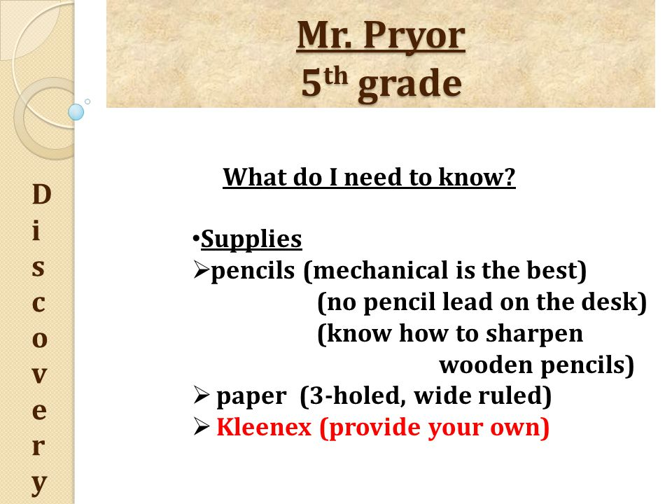 Mr. Pryor 5 th grade DiscoveryDiscovery What do I need to know? Do not bring  pens