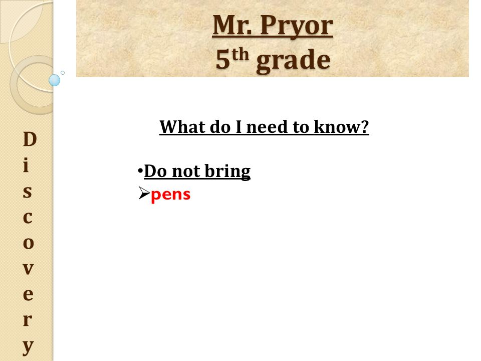 Mr.Pryor 5 th grade DiscoveryDiscovery What do I need to know.