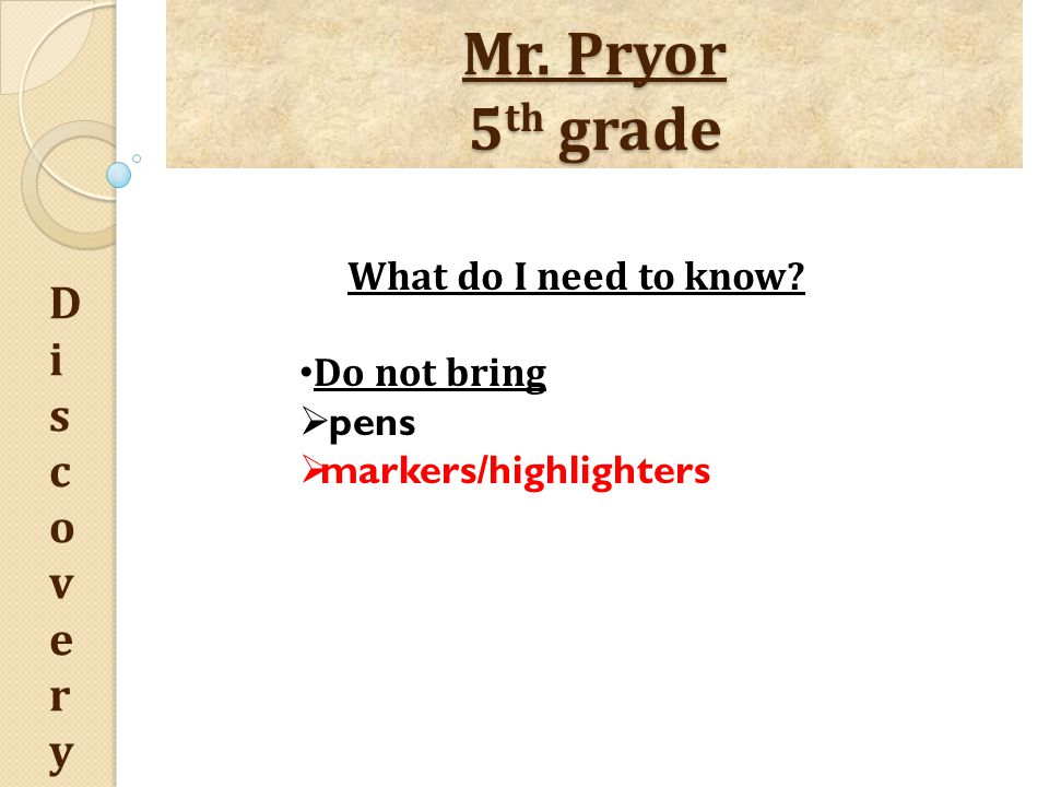 Mr. Pryor 5 th grade DiscoveryDiscovery What do I need to know.