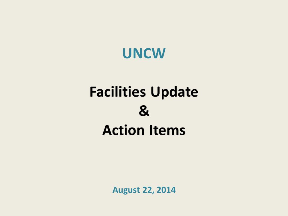 UNCW Facilities Update & Action Items August 22, 2014