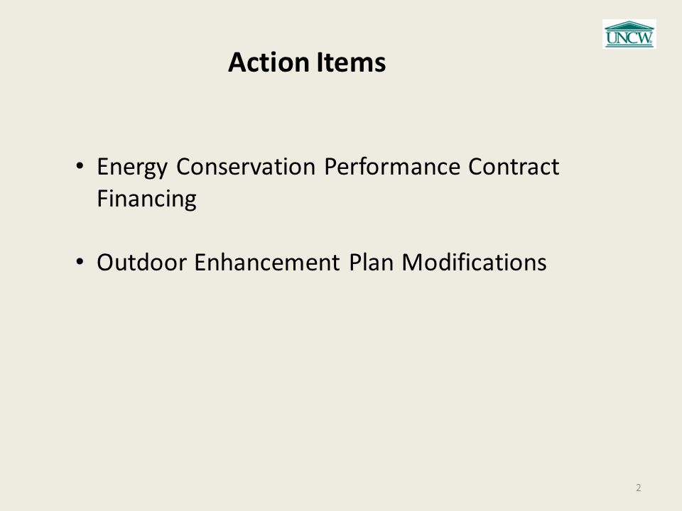 Action Items 2 Energy Conservation Performance Contract Financing Outdoor Enhancement Plan Modifications