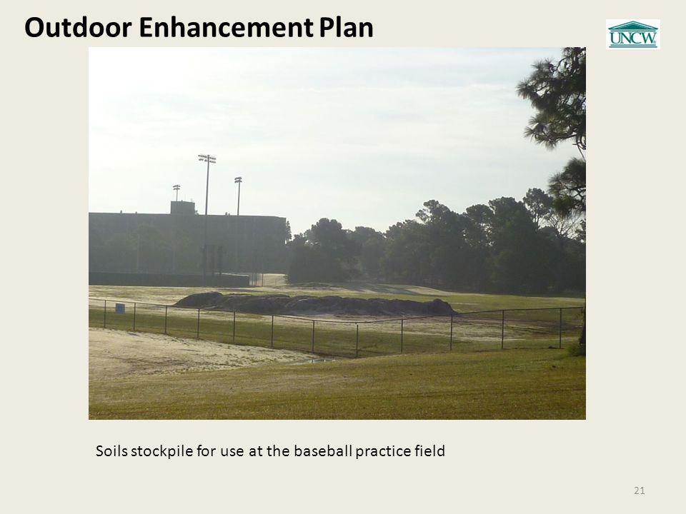 Outdoor Enhancement Plan 21 Soils stockpile for use at the baseball practice field