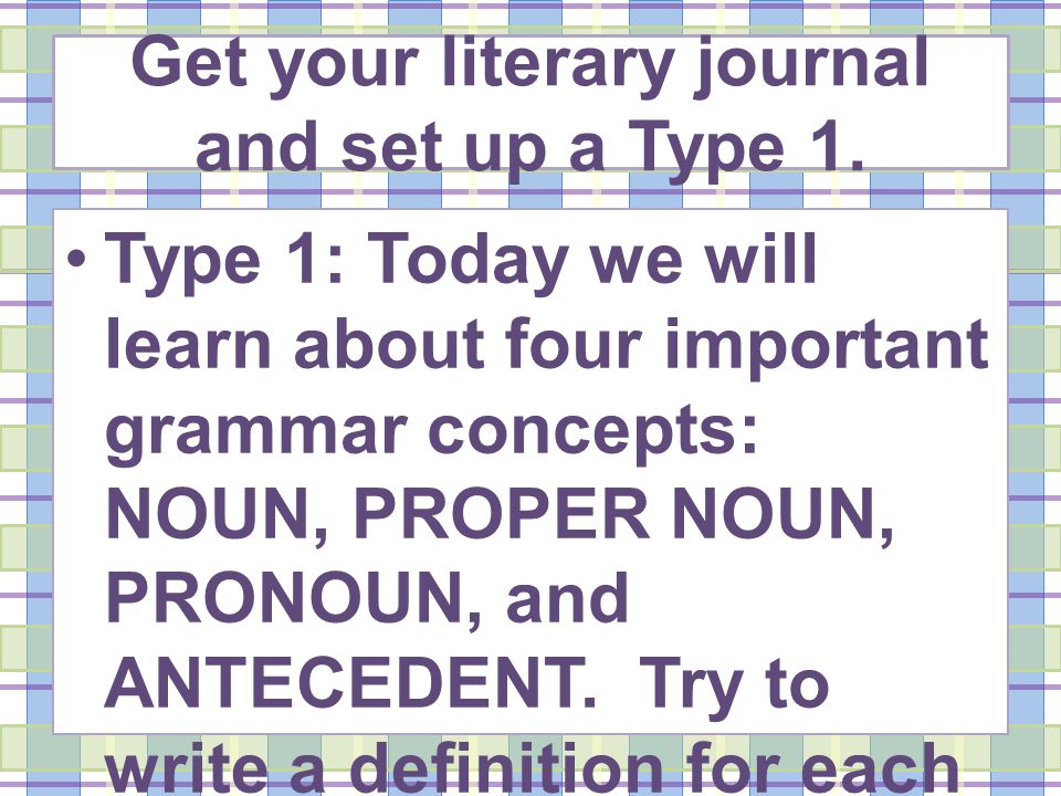 Get your literary journal and set up a Type 1.