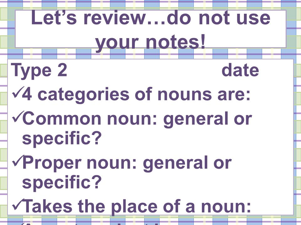 Let's review…do not use your notes.
