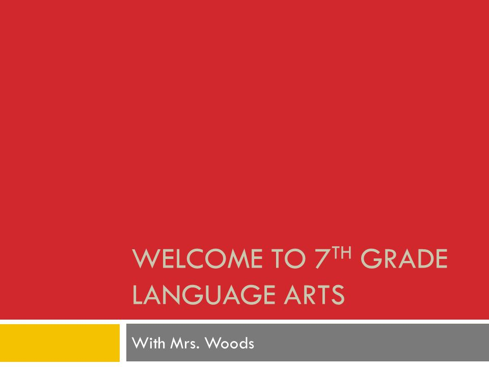 WELCOME TO 7 TH GRADE LANGUAGE ARTS With Mrs. Woods