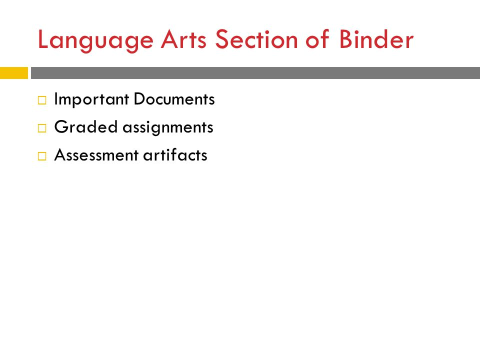 Language Arts Section of Binder  Important Documents  Graded assignments  Assessment artifacts