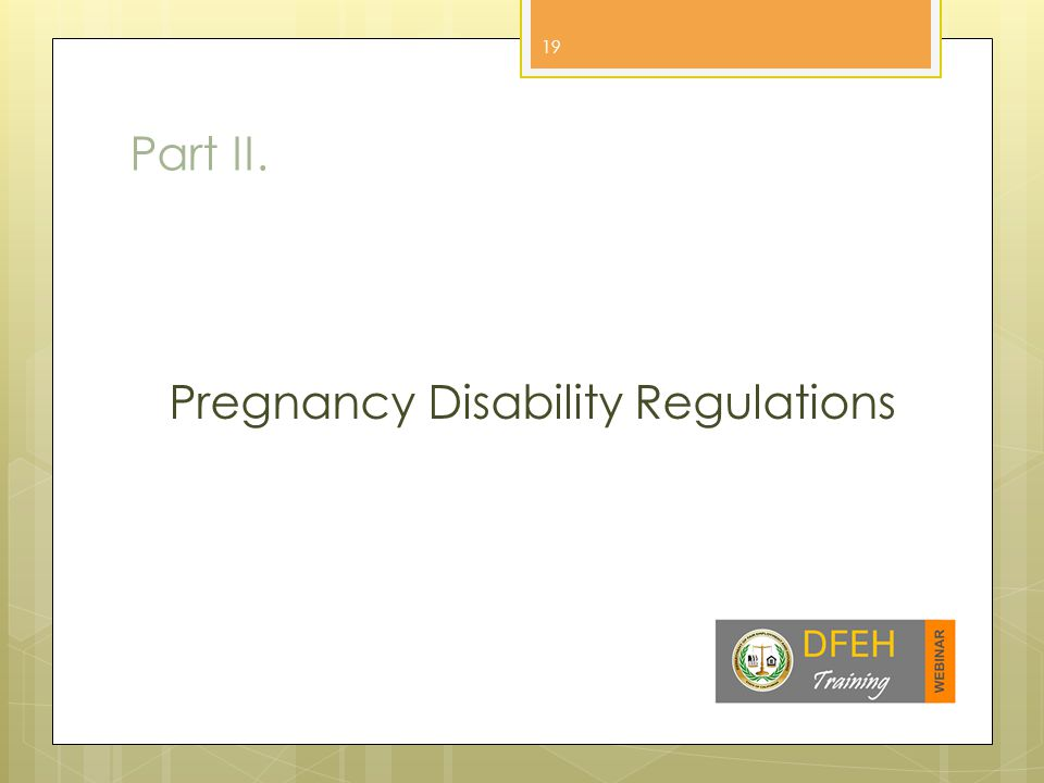 Part II. Pregnancy Disability Regulations 19
