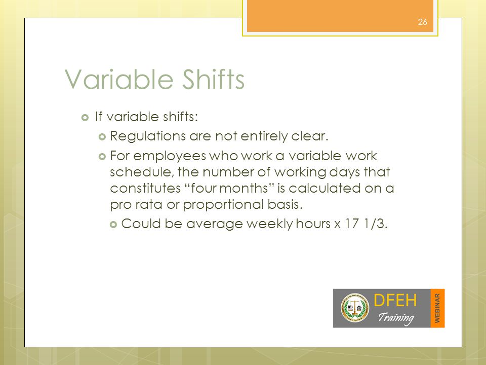 Variable Shifts  If variable shifts:  Regulations are not entirely clear.