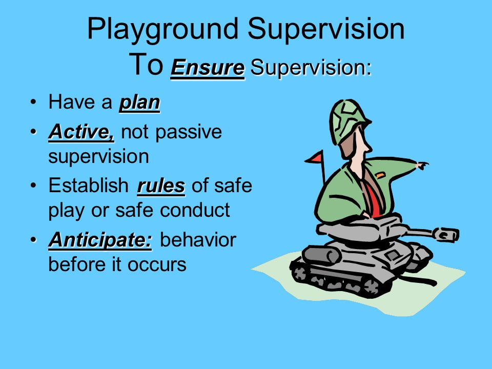 Ensure Supervision: Playground Supervision To Ensure Supervision: planHave a plan Active,Active, not passive supervision rulesEstablish rules of safe