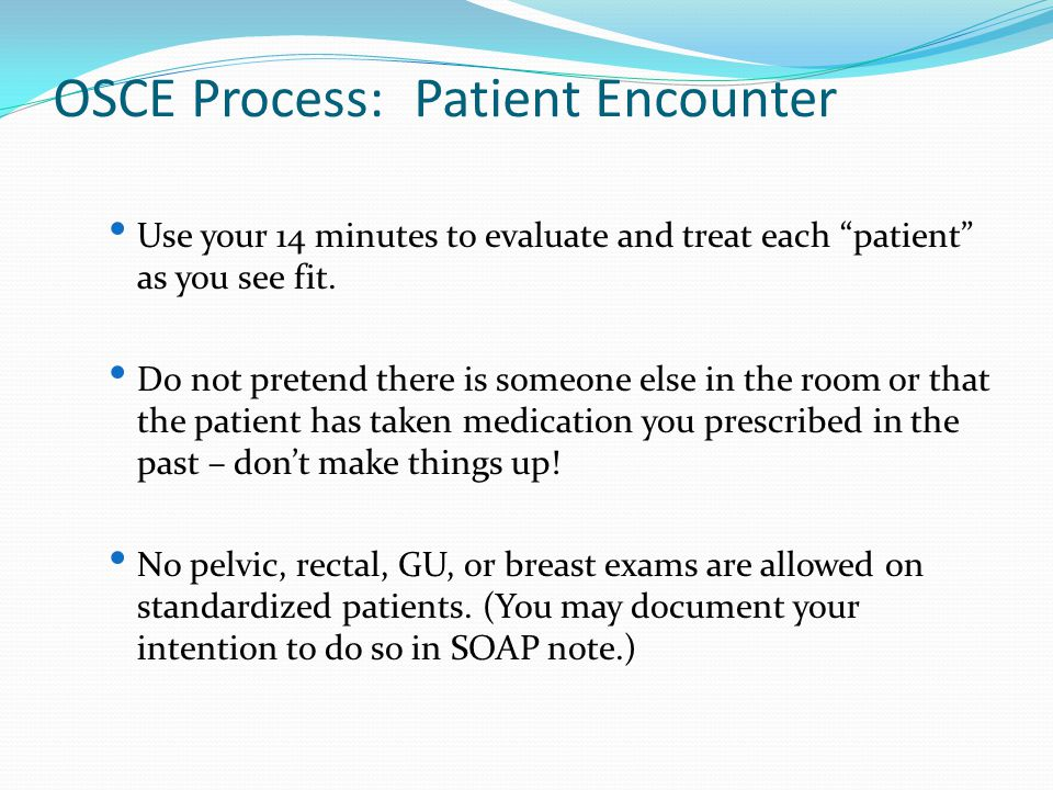 """OSCE Process: Patient Encounter Use your 14 minutes to evaluate and treat each """"patient"""" as you see fit. Do not pretend there is someone else in the r"""