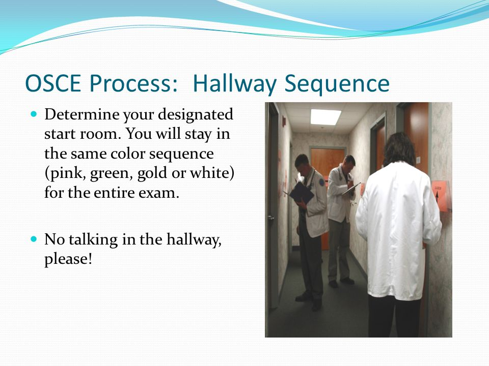 OSCE Process: Hallway Sequence Determine your designated start room. You will stay in the same color sequence (pink, green, gold or white) for the ent