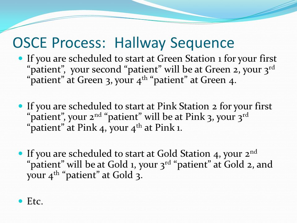 """OSCE Process: Hallway Sequence If you are scheduled to start at Green Station 1 for your first """"patient"""", your second """"patient"""" will be at Green 2, yo"""