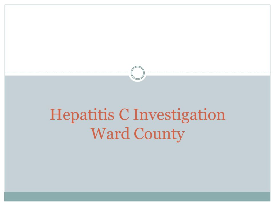 Hepatitis C Investigation Ward County