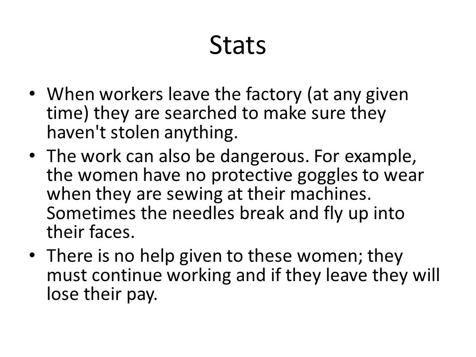 Stats When workers leave the factory (at any given time) they are searched to make sure they haven t stolen anything.