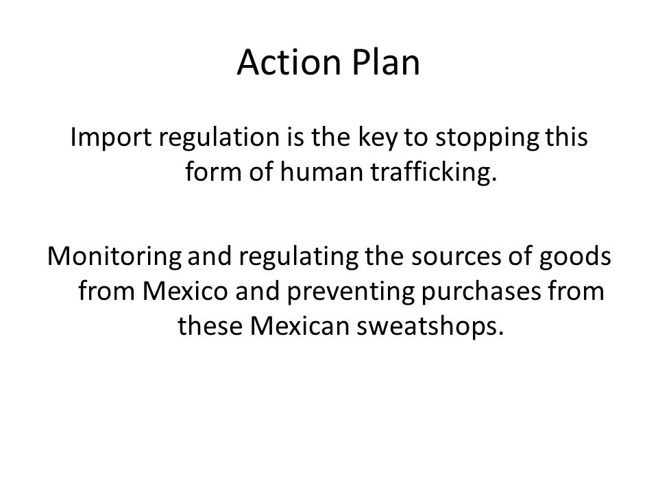 Action Plan Import regulation is the key to stopping this form of human trafficking.