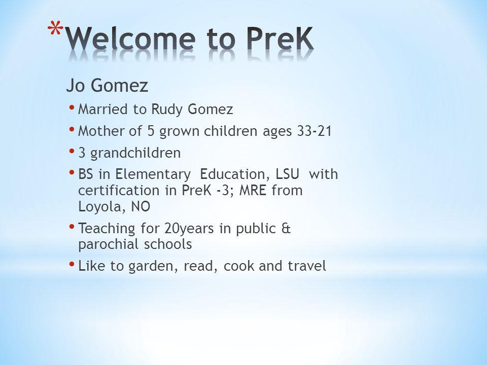 Jo Gomez Married to Rudy Gomez Mother of 5 grown children ages 33-21 3 grandchildren BS in Elementary Education, LSU with certification in PreK -3; MR