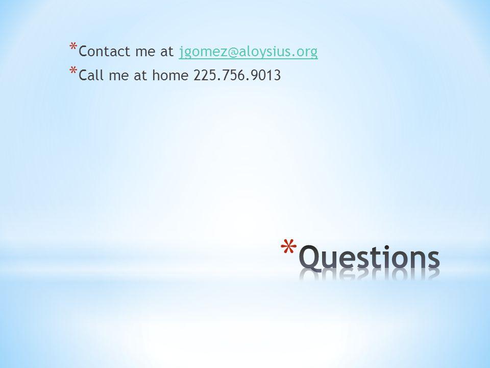 * Contact me at jgomez@aloysius.orgjgomez@aloysius.org * Call me at home 225.756.9013