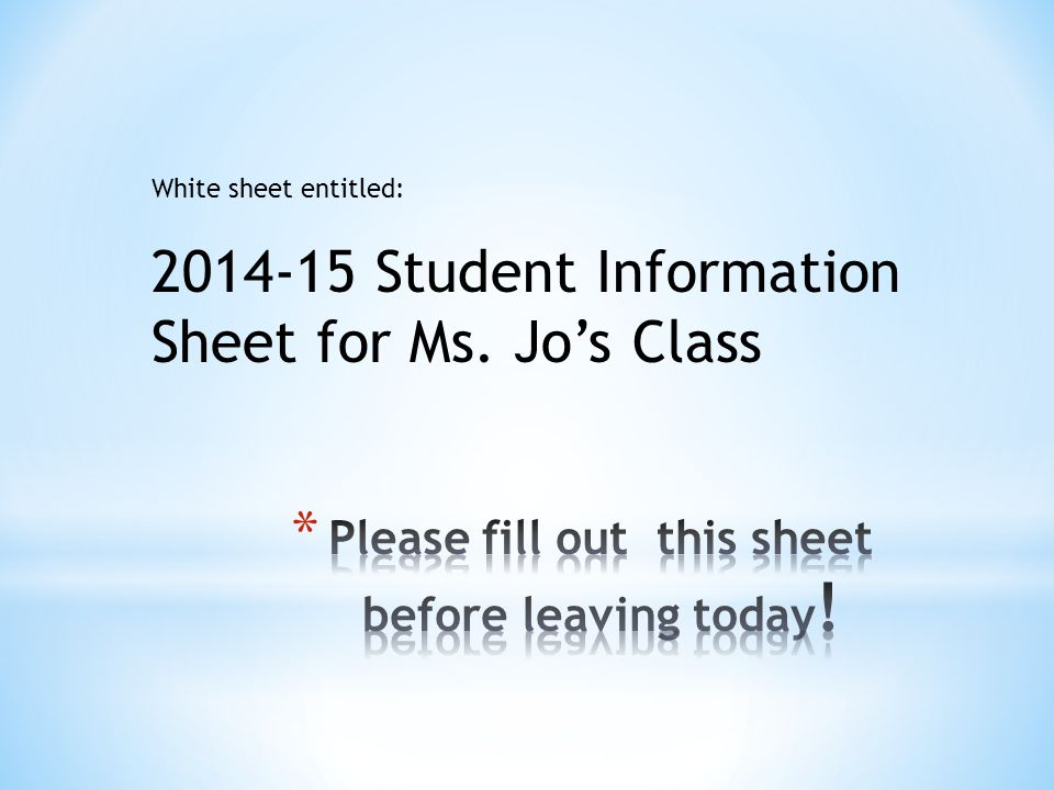 White sheet entitled: 2014-15 Student Information Sheet for Ms. Jo's Class