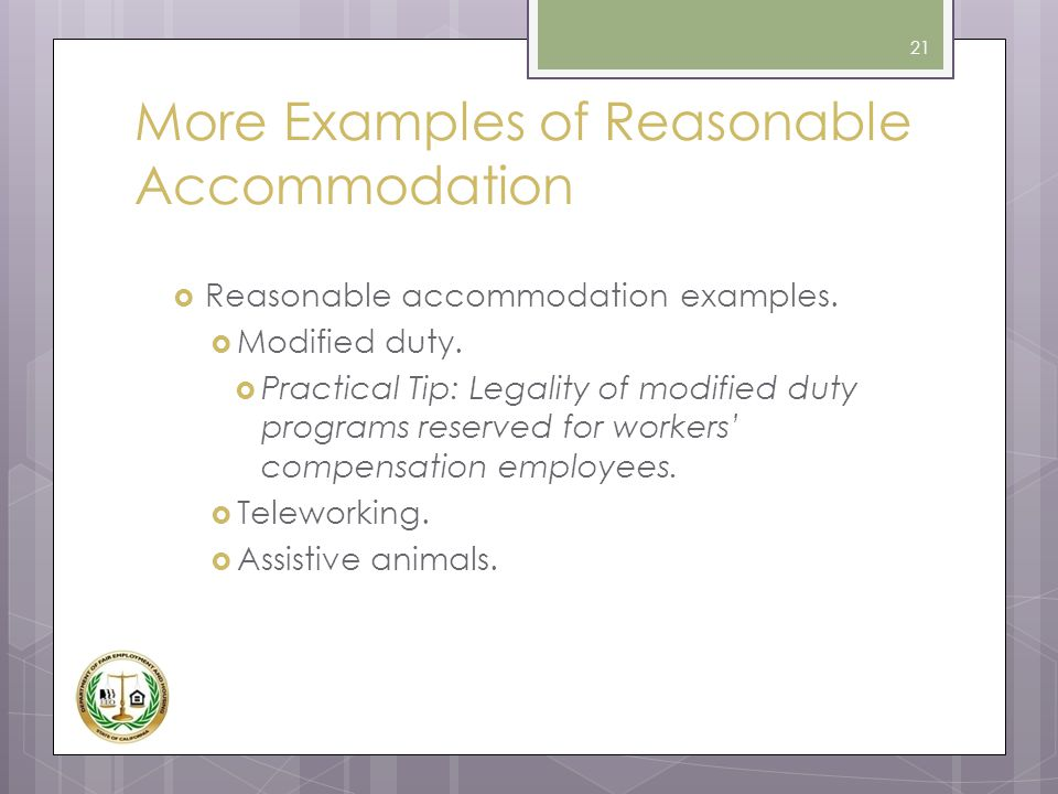 More Examples of Reasonable Accommodation  Reasonable accommodation examples.  Modified duty.  Practical Tip: Legality of modified duty programs re