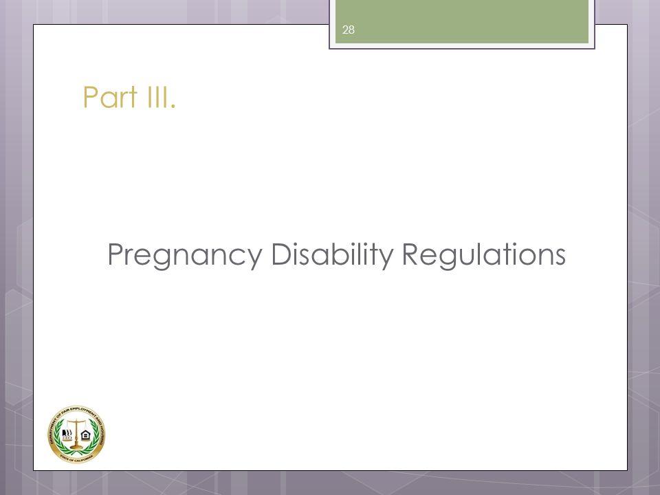 Part III. Pregnancy Disability Regulations 28