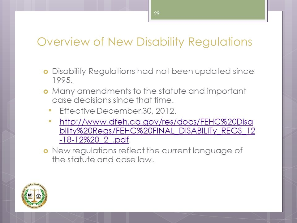 Overview of New Disability Regulations  Disability Regulations had not been updated since 1995.  Many amendments to the statute and important case d