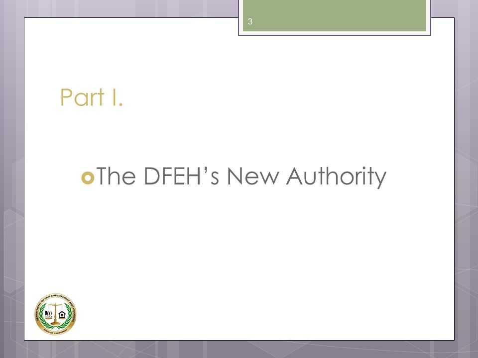 Part I.  The DFEH's New Authority 3
