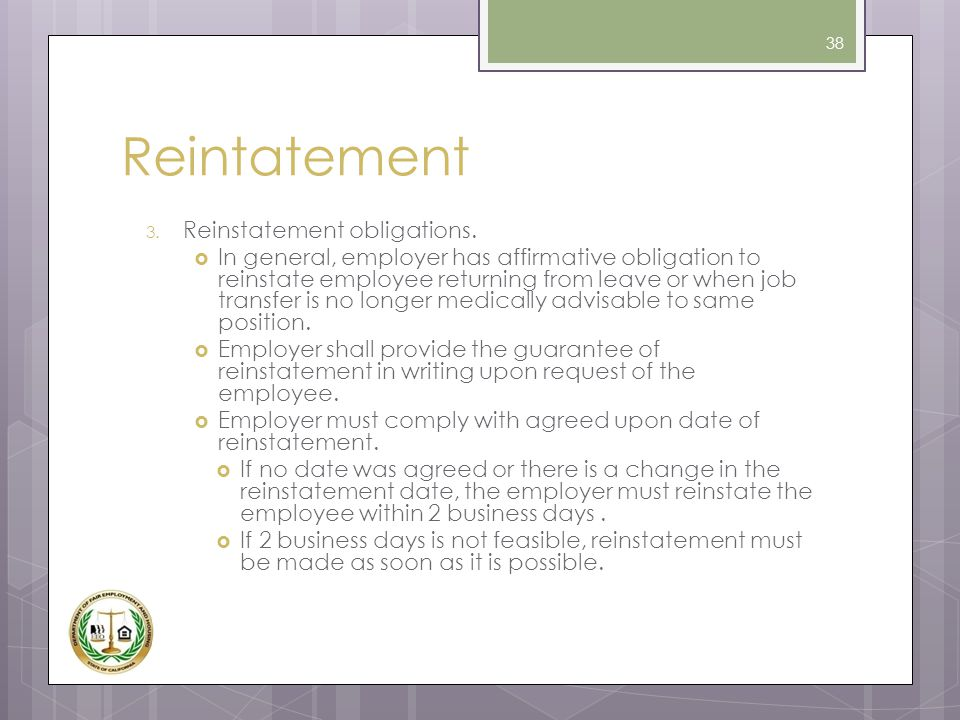 Reintatement 3. Reinstatement obligations.  In general, employer has affirmative obligation to reinstate employee returning from leave or when job tr